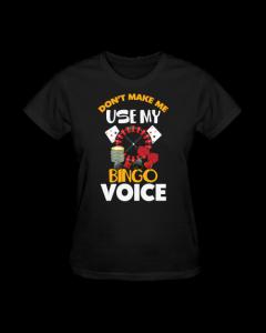 Don't Make Me Use My Bingo Voice- T Shirt- Black- Women's